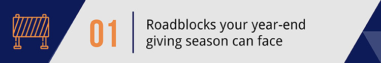 1. Roadblocks your year-end giving season can face