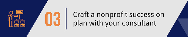 3. Craft a nonprofit succession plan with your consultant.
