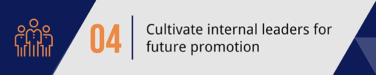 4. Cultivate internal leaders for future promotion.