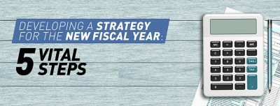 Deveoping A Strategy For The New Fiscal Year: 5 Vital Steps