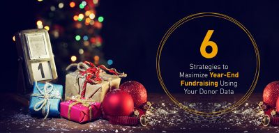 6 Strategies To Maximize Year-End Fundraising Using Your Donor Data